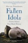 Fallen Idols : Twelve Statues That Made History - Book