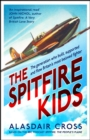 The Spitfire Kids : The generation who built, supported and flew Britain's most beloved fighter - Book