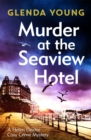 Murder at the Seaview Hotel : A murderer comes to Scarborough in this charming cosy crime mystery - Book