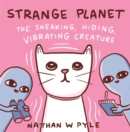 Strange Planet: The Sneaking, Hiding, Vibrating Creature - Book