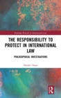 The Responsibility to Protect in International Law : Philosophical Investigations - Book
