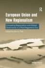 European Union and New Regionalism : Competing Regionalism and Global Governance in a Post-Hegemonic Era - Book