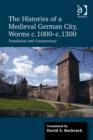 The Histories of a Medieval German City, Worms c. 1000-c. 1300 : Translation and Commentary - Book