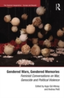 Gendered Wars, Gendered Memories : Feminist Conversations on War, Genocide and Political Violence - Book