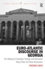 Euro-Atlantic Discourse in Georgia : The Making of Georgian Foreign and Domestic Policy After the Rose Revolution - Book