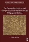 The Design, Production and Reception of Eighteenth-Century Wallpaper in Britain - Book