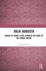 Julia Augusta : Images of Rome's First Empress on Coins of the Roman Empire - Book