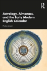 Astrology, Almanacs, and the Early Modern English Calendar - Book