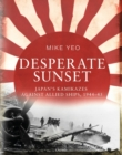 Desperate Sunset : Japan's kamikazes against Allied ships, 1944-45 - Book