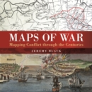 Maps of War : Mapping Conflict Through the Centuries - Book