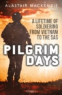 Pilgrim Days : A Lifetime of Soldiering from Vietnam to the SAS - Book