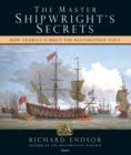The Master Shipwright's Secrets : How Charles II built the Restoration Navy - Book