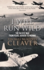 I Will Run Wild : The Pacific War from Pearl Harbor to Midway - Book