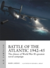 Battle of the Atlantic 1942 45 : The climax of World War II s greatest naval campaign - eBook