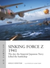 Sinking Force Z 1941 : The day the Imperial Japanese Navy killed the battleship - eBook