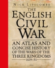 The English Civil War : An Atlas and Concise History of the Wars of the Three Kingdoms 1639 51 - eBook