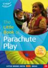 The Little Book of Parachute Play : Little Books with Big Ideas (24) - Book