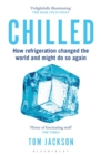 Chilled : How Refrigeration Changed the World and Might Do So Again - Book