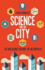 Science and the City : The Mechanics Behind the Metropolis - Book
