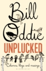 Bill Oddie Unplucked : Columns, Blogs and Musings - Book