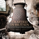 Crafted in Britain : The Survival of Britain's Traditional Industries - Book
