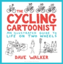 The Cycling Cartoonist : An Illustrated Guide to Life on Two Wheels - Book