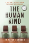 The Human Kind : A Doctor's Stories From The Heart Of Medicine - Book