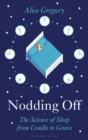 Nodding Off : The Science of Sleep from Cradle to Grave - Book