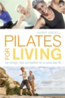 Pilates for Living : Get stronger, fitter and healthier for an active later life - Book