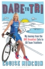 Dare to Tri : My Journey from the BBC Breakfast Sofa to GB Team Triathlete - Book