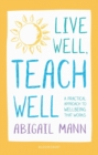 Live Well, Teach Well: A practical approach to wellbeing that works - Book
