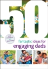 50 Fantastic Ideas for Engaging Dads - Book