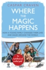Where the Magic Happens : How a Young Family Changed Their Lives and Sailed Around the World - eBook