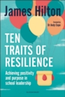 Ten Traits of Resilience : Achieving Positivity and Purpose in School Leadership - Book
