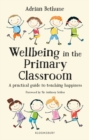 Wellbeing in the Primary Classroom : A practical guide to teaching happiness - Book