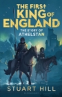 The First King of England: The Story of Athelstan - Book