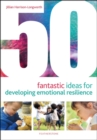 50 Fantastic Ideas for Developing Emotional Resilience - Book
