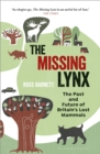 The Missing Lynx : The Past and Future of Britain's Lost Mammals - Book