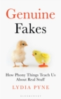 Genuine Fakes : How Phony Things Teach Us About Real Stuff - Book