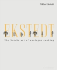 Ekstedt : The Nordic Art of Analogue Cooking - Book