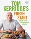 Tom Kerridge's Fresh Start : Eat well every day with all the recipes from Tom's BBC TV series and more - Book