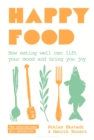 Happy Food : How eating well can lift your mood and bring you joy - eBook