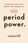 Period Power : Harness Your Hormones and Get Your Cycle Working For You - eBook