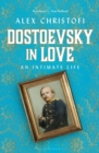 Dostoevsky in Love : An Intimate Life - Book