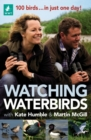 Watching Waterbirds with Kate Humble and Martin McGill : 100 birds ... in just one day! - Book