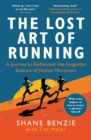 The Lost Art of Running : A Journey to Rediscover the Forgotten Essence of Human Movement - eBook