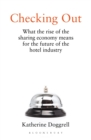 Checking Out : What the Rise of the Sharing Economy Means for the Future of the Hotel Industry - Book