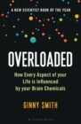 Overloaded : How Every Aspect of Your Life is Influenced by Your Brain Chemicals - eBook
