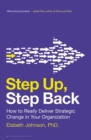 Step Up, Step Back : How to Really Deliver Strategic Change in Your Organization - eBook