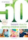 50 Fantastic Ideas for Getting Children Active - Book